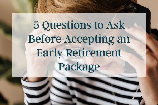 5 Questions To Ask Before Accepting An Early Retirement Package