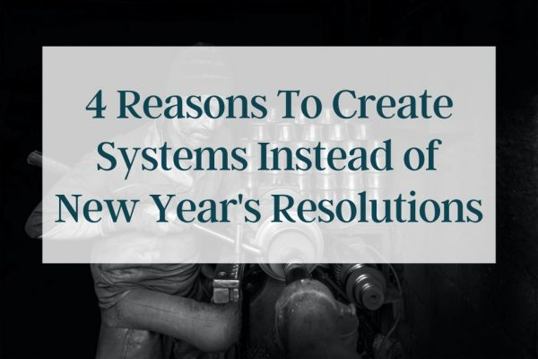 4 Reasons to Create Systems for Your New Year's Resolutions